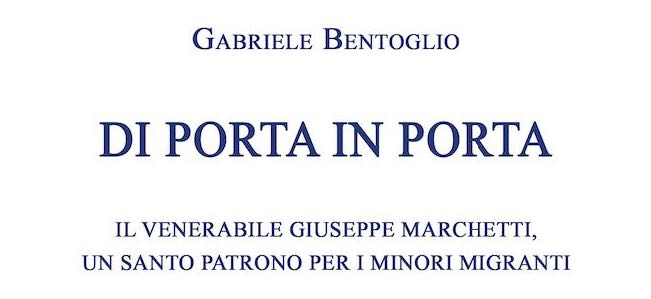 Padre Marchetti, un patrono per i minori migranti libro Bentoglio